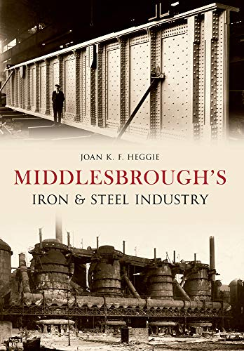 9781445612836: Middlesbrough's Iron and Steel Industry