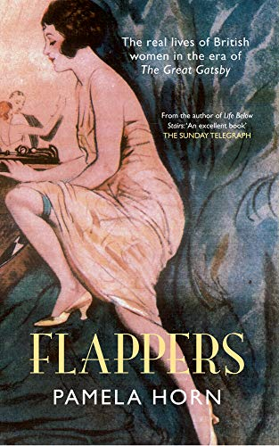 9781445614021: Flappers: The Real Lives of British Women in the Era of the Great Gatsby