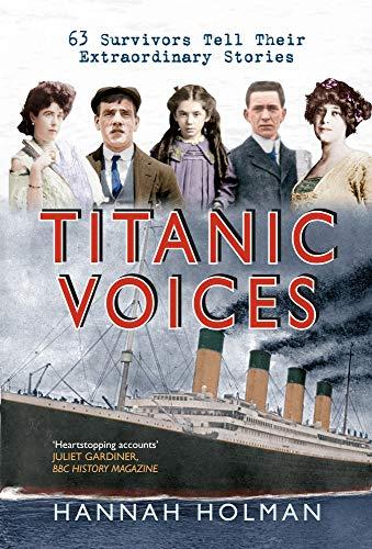 9781445614434: Titanic Voices: 63 Survivors Tell Their Extraordinary Stories