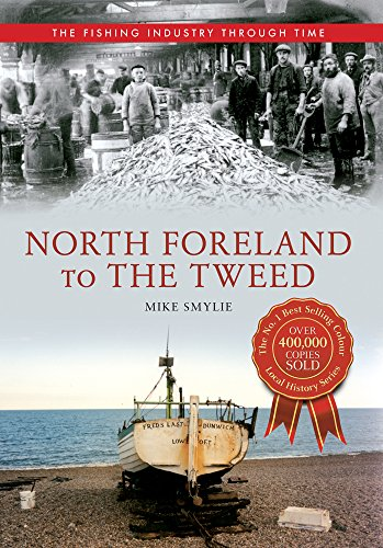 North Foreland to The Tweed The Fishing Industry Through Time: Mike Smylie