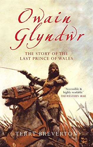 Owain Glyndwr: The Story of the Last Prince of Wales: Breverton, Terry