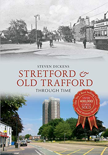 Stretford & Old Trafford Through Time: Dickens, Steven