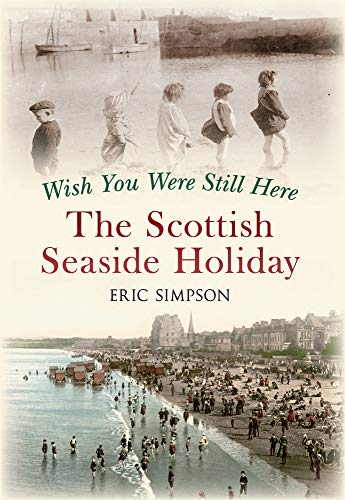 9781445615295: Wish You Were Still Here: The Scottish Seaside Holiday