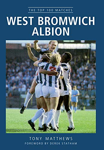 9781445616162: West Bromwich Albion: The Top 100 Matches