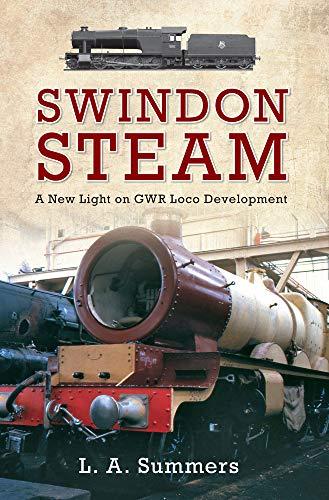 Swindon Steam: A New Light on GWR Loco Development: L. A. Summers