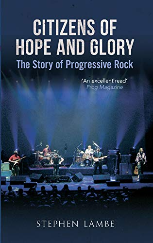 9781445616834: Citizens of Hope and Glory: The Story of Progressive Rock