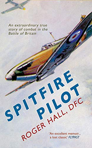 9781445616841: Spitfire Pilot: An Extraordinary True Story of Combat in the Battle of Britain