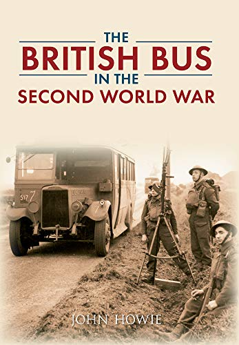 The British Bus in the Second World War: John Howie