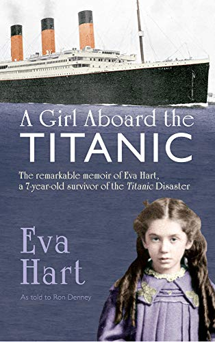 A Girl Aboard the Titanic: The Remarkable Memoir of EVA Hart, a 7-year-old Survivor of the Titanic ...