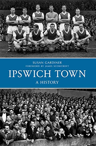 9781445617237: Ipswich Town a History