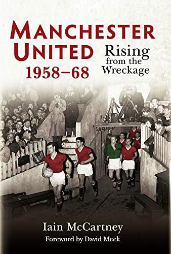 9781445617985: Manchester United 1958-68: Rising from the Wreckage