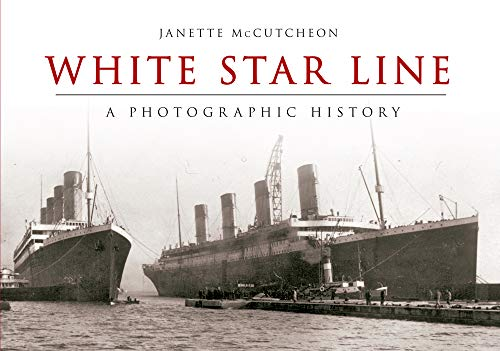 9781445618012: White Star Line: A Photographic History