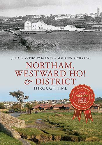 Northam, Westward Ho! & District Through Time: Barnes, Anthony; Barnes, Julia; Richards, ...