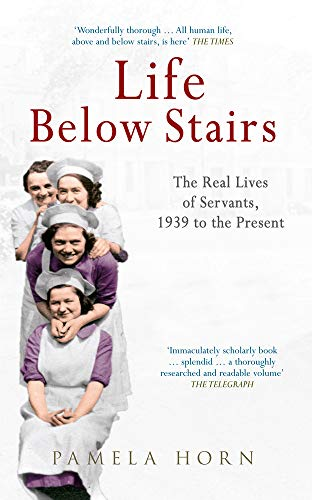 Life Below Stairs: The Real Lives of Servants, 1939 to the Present: Horn, Pamela