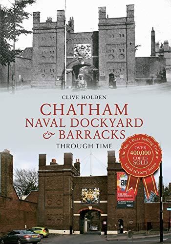 Chatham Naval Dockyard & Barracks (Through Time): Holden, Clive