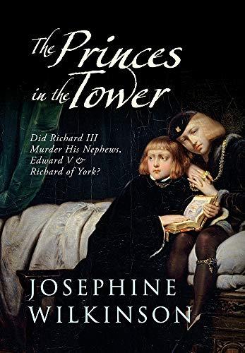 9781445619743: The Princes in the Tower: Did Richard III Murder His Nephews, Edward V & Richard of York?