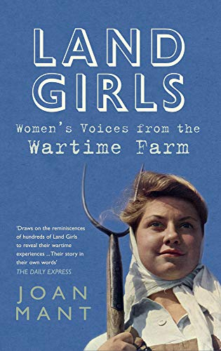 9781445619798: Land Girls: Women's Voices from the Wartime Farm