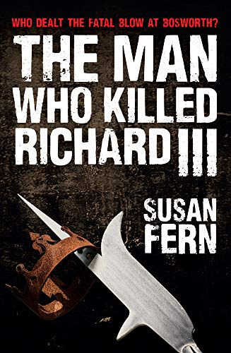 9781445619804: The Man Who Killed Richard III: Who Dealt the Fatal Blow at Bosworth?