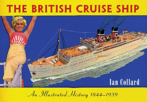 The British Cruise Ship: An Illustrated History 1844-1939: Collard, Ian