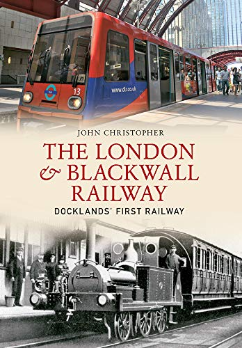 THE LONDON & BLACKWALL RAILWAY: Docklands' First: CHRISTOPHER, John