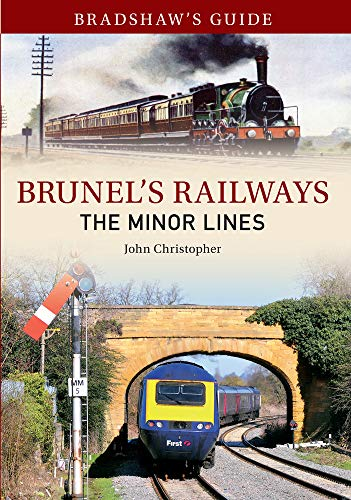 Bradshaw's Guide Brunel's Railways The Minor Lines: Christopher, John