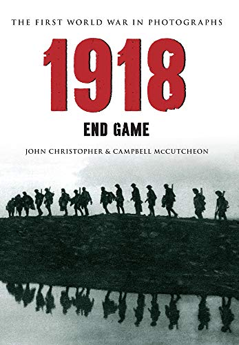 9781445622125: 1918 The First World War in Photographs: End Game