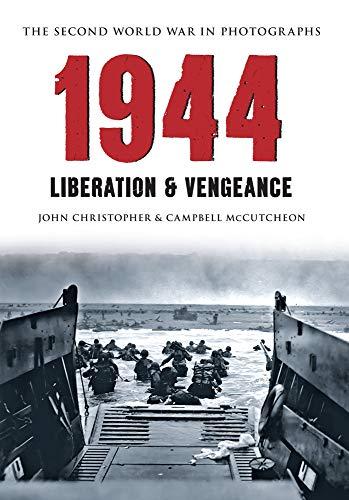 1944: The Second World War in Photographs: Liberation & Vengence: Christopher, John; McCutcheon...