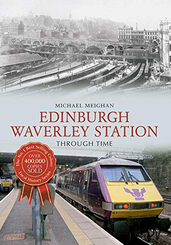 Edinburgh Waverley Station Through Time: Michael Meighan