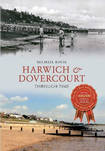 Harwich & Dovercourt Through Time: Rouse, Michael