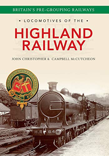 Locomotives of the Highland Railway (Britain's Pre-Grouping Railways): Christopher, John; ...