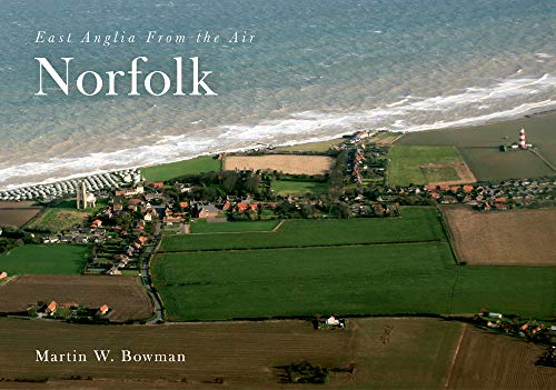 East Anglia from the Air Norfolk: Martin W. Bowman