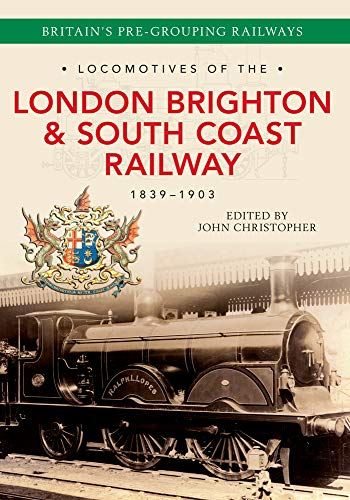 9781445634449: Locomotives of the London Brighton & South Coast Railway 1839-1903