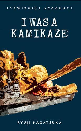 9781445634821: Eyewitness Accounts I Was a Kamikaze