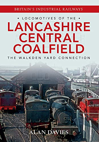Locomotives of the Lancashire Central Coalfield: The Walkden Yard Connection: Davies, Alan