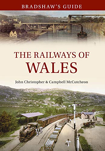 Bradshaw's Guide: The Railways of Wales: Volume: McCutcheon, Campbell, Christopher,