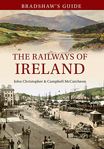 Bradshaw s Guide: The Railways of Ireland: John Chrsitopher, Campbell