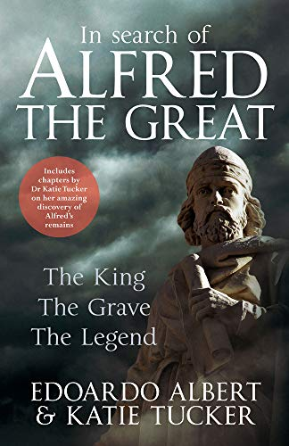 In Search of Alfred the Great: The King, The Grave, The Legend: Albert, Edoardo, Tucker, Katie