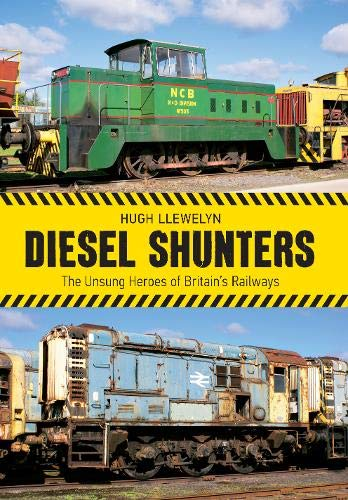 9781445639468: Diesel Shunters: The Unsung Heroes of Britain's Railways