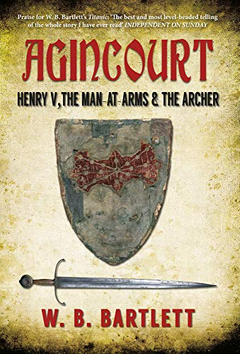 9781445639499: Agincourt: Henry V, the Man at Arms & the Archer