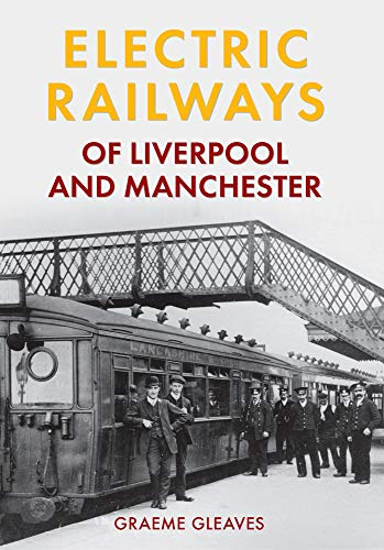 Electric Railways of Liverpool and Manchester: Graeme Gleaves