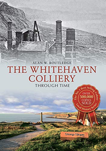 The Whitehaven Colliery Through Time: Alan W. Routledge