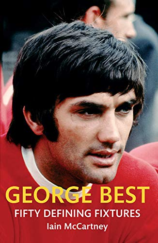 9781445640242: George Best Fifty Defining Fixtures