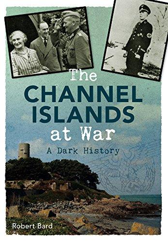 The Channel Islands at War: A Dark History: Bard, Robert