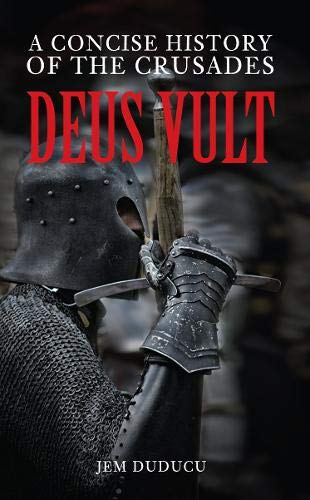 9781445640556: Deus Vult: A Concise History of the Crusades