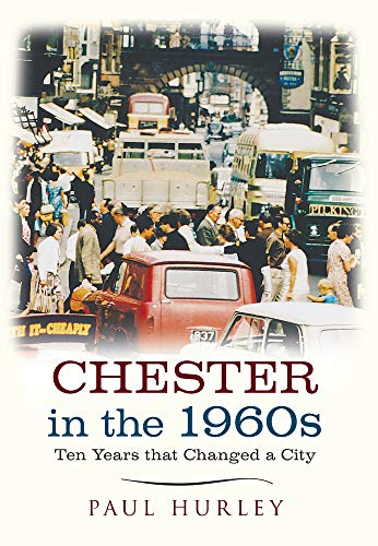 Chester in the 1960s (Ten Years That Changed a City): Hurley, Paul
