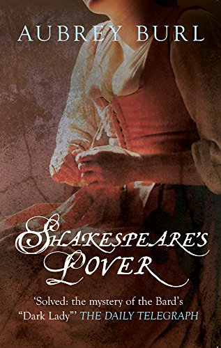 Shakespeare's Lover: The Mystery of the Dark Lady Revealed: Aubrey Burl
