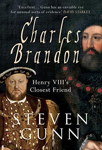 Charles Brandon: Henry VIII's Closest Friend: Steven Gunn