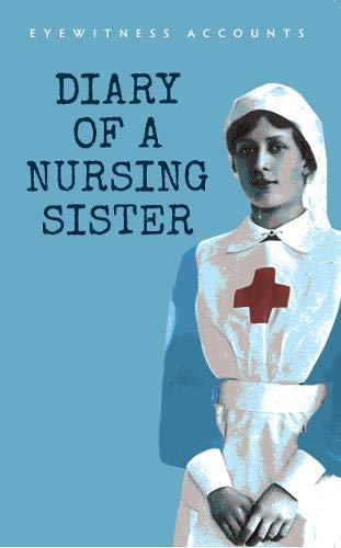 Eyewitness Accounts: Diary of a Nursing Sister: Anon
