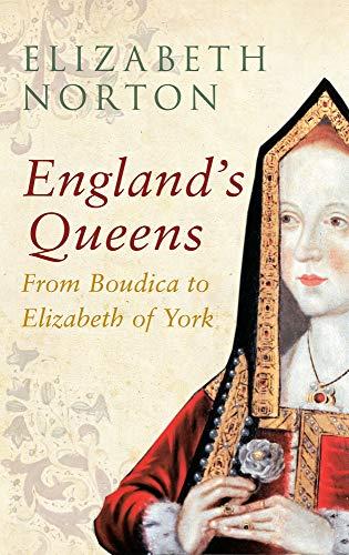 9781445642338: England's Queens From Boudica to Elizabeth of York