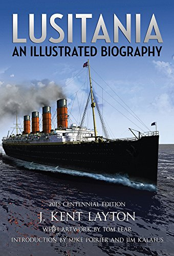 Lusitania: An Illustrated Biography: Layton, J. Kent